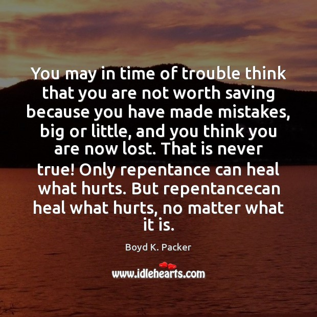 You may in time of trouble think that you are not worth Boyd K. Packer Picture Quote