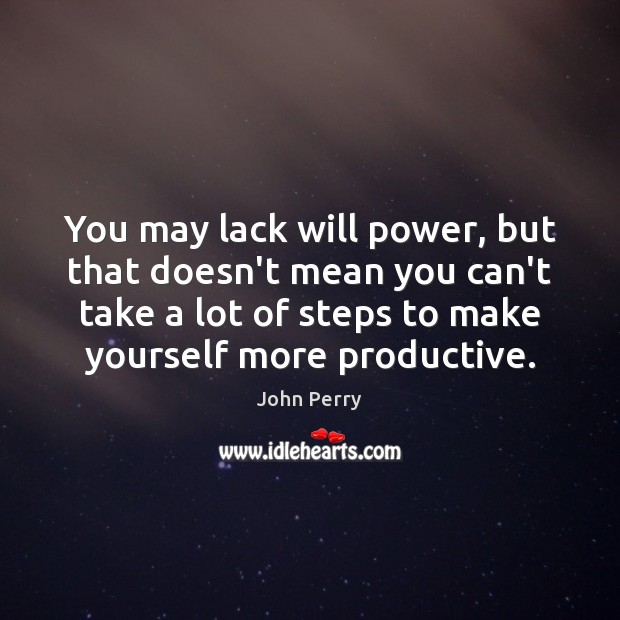 You may lack will power, but that doesn't mean you can't take Will Power Quotes Image