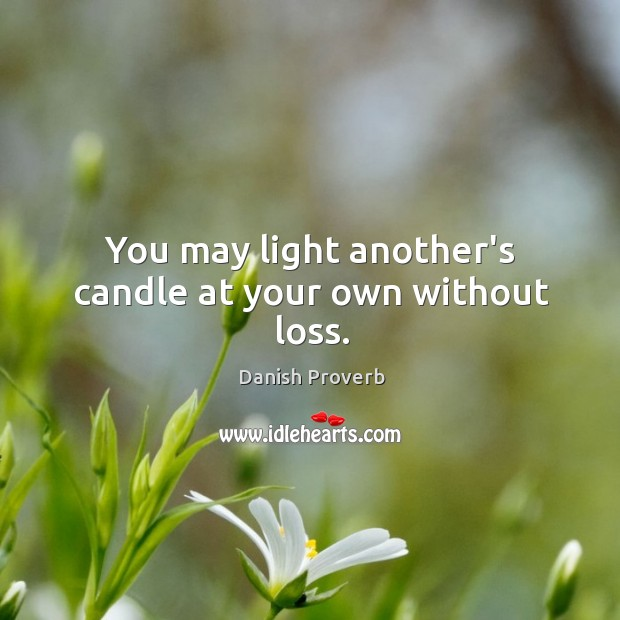 Image, You may light another's candle at your own without loss.