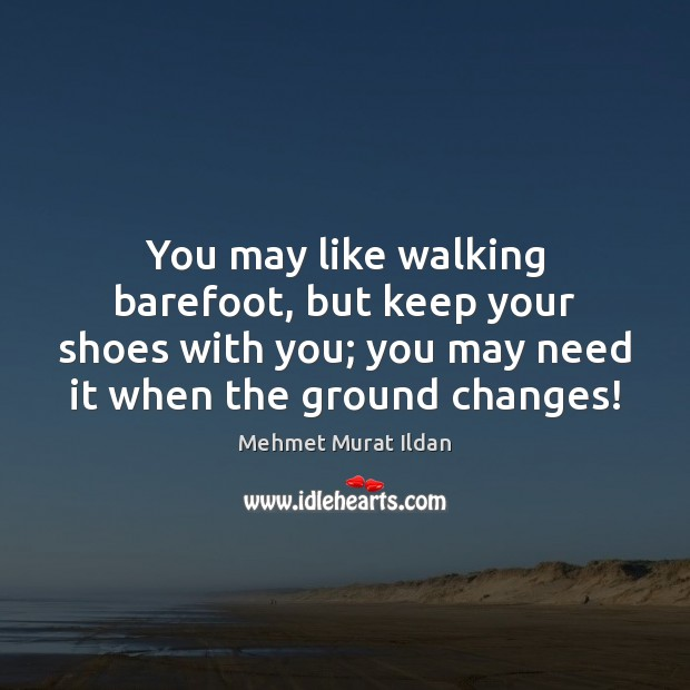 Image, You may like walking barefoot, but keep your shoes with you; you