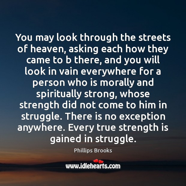 You may look through the streets of heaven, asking each how they Strength Quotes Image