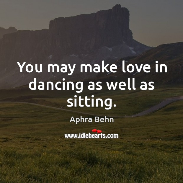 Image, You may make love in dancing as well as sitting.