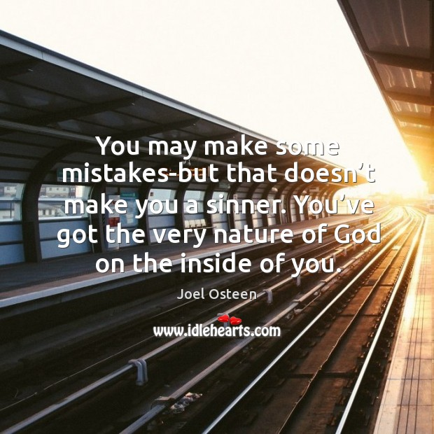 Image, You may make some mistakes-but that doesn't make you a sinner. You've got the very nature of God on the inside of you.