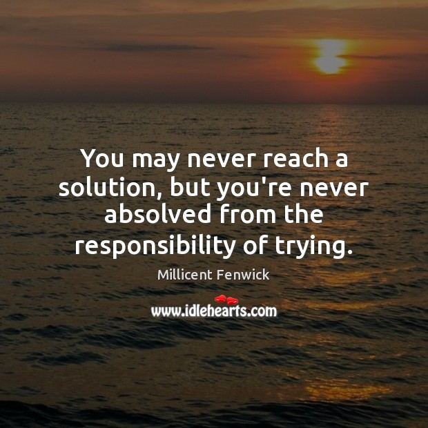 You may never reach a solution, but you're never absolved from the Image