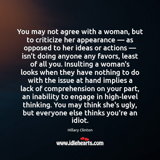 You may not agree with a woman, but to criticize her appearance — Criticize Quotes Image