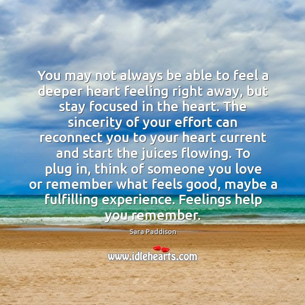 You may not always be able to feel a deeper heart feeling right away Image