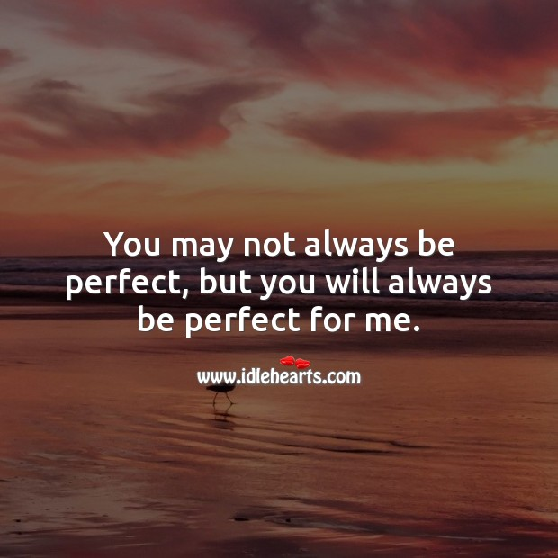 Image, You may not always be perfect, but you will always be perfect for me.