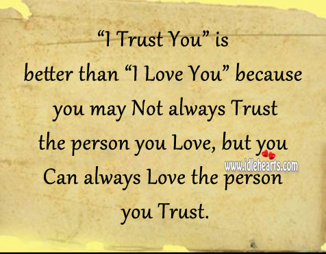 You Can Always Love The Person You Trust.