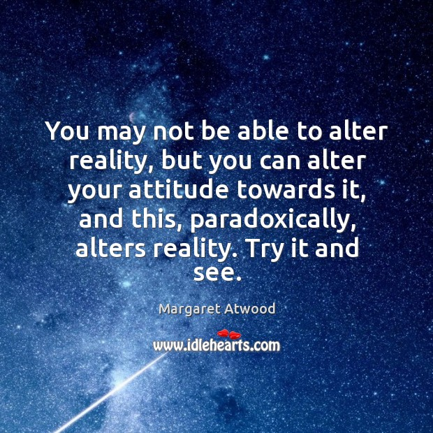 You may not be able to alter reality, but you can alter Image