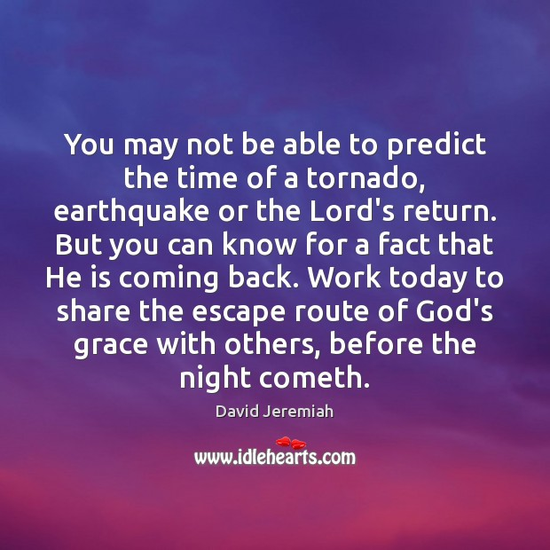 You may not be able to predict the time of a tornado, David Jeremiah Picture Quote