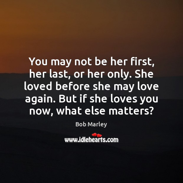 Image, You may not be her first, her last, or her only. She