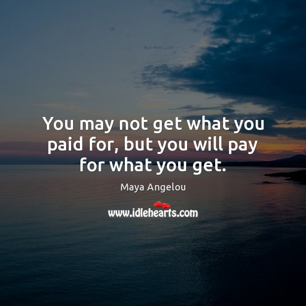 Image, You may not get what you paid for, but you will pay for what you get.