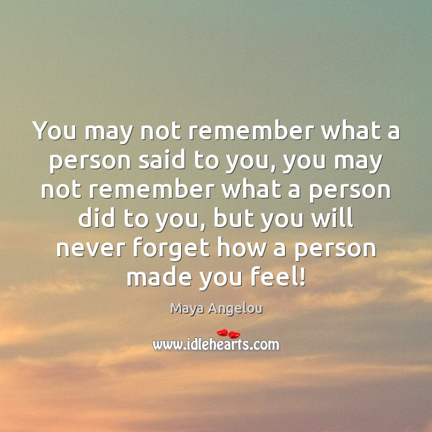 You may not remember what a person said to you, you may Image