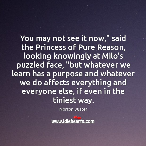 """Image, You may not see it now,"""" said the Princess of Pure Reason,"""