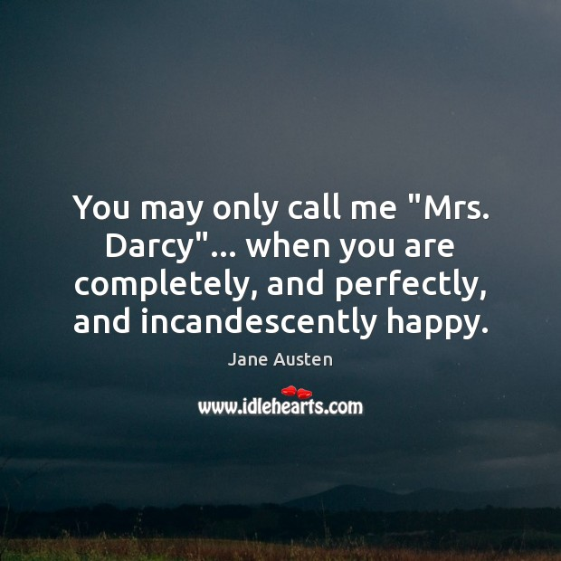 "Image, You may only call me ""Mrs. Darcy""… when you are completely, and"