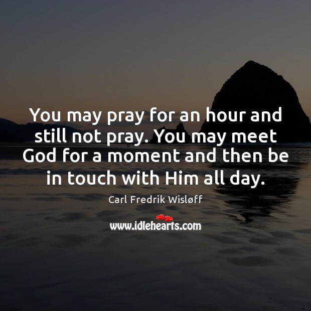 Image, You may pray for an hour and still not pray. You may