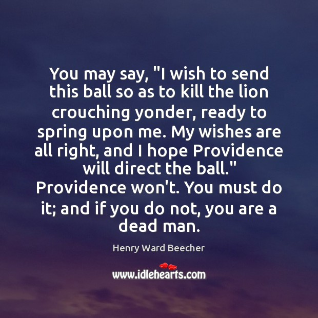 "You may say, ""I wish to send this ball so as to Henry Ward Beecher Picture Quote"