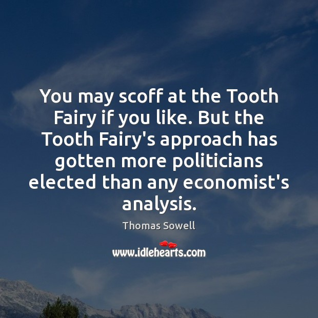 You may scoff at the Tooth Fairy if you like. But the Thomas Sowell Picture Quote