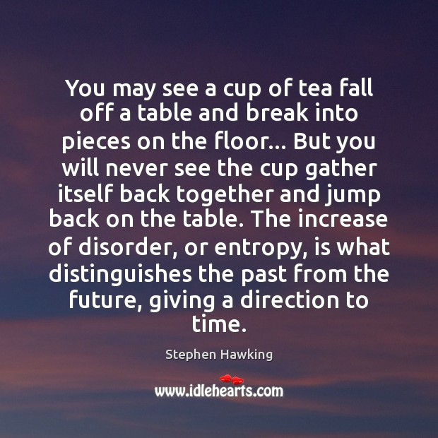 You may see a cup of tea fall off a table and Stephen Hawking Picture Quote