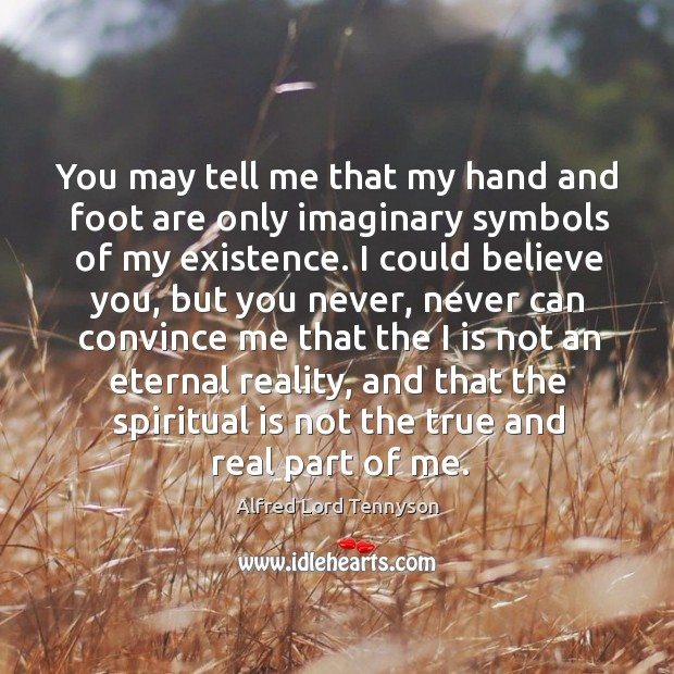 Image, You may tell me that my hand and foot are only imaginary