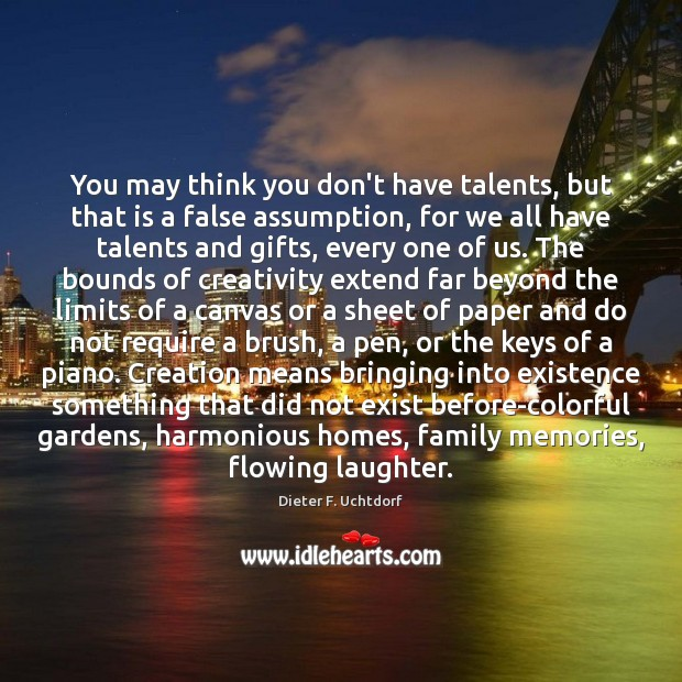 You may think you don't have talents, but that is a false Image