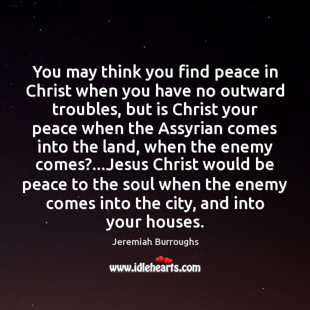 Image, You may think you find peace in Christ when you have no