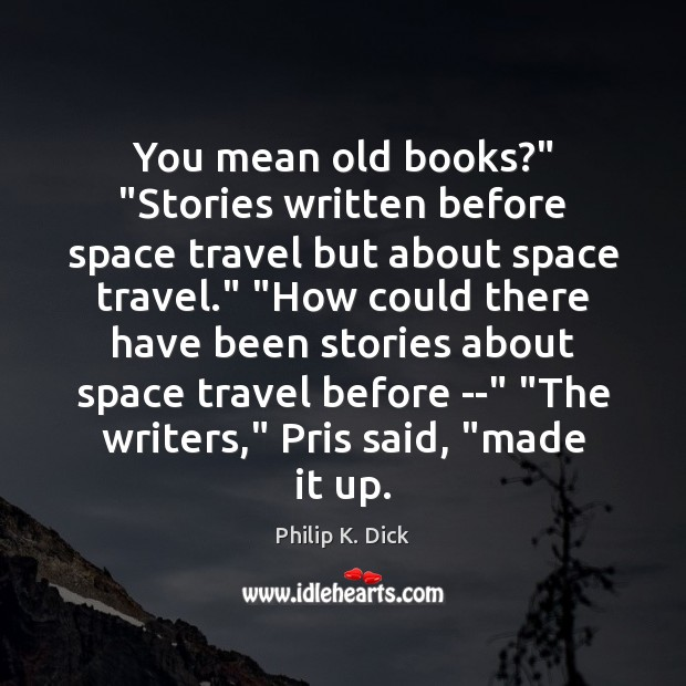 """You mean old books?"""" """"Stories written before space travel but about space Image"""