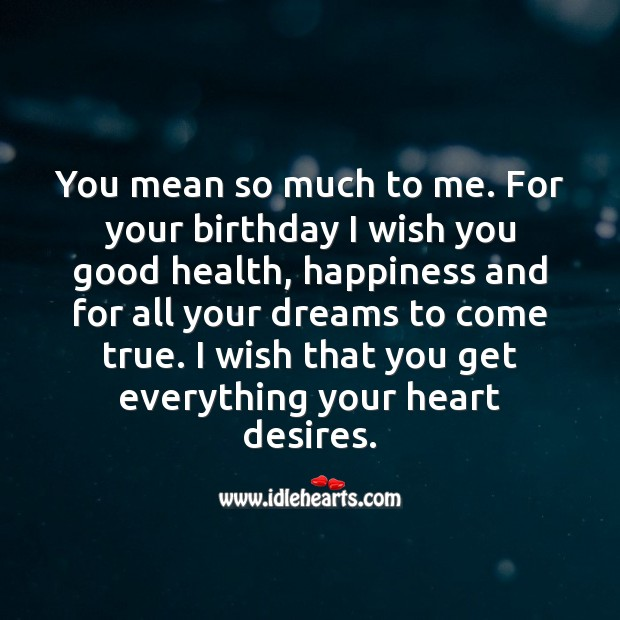You mean so much to me. For your birthday I wish you good health and happiness. Health Quotes Image