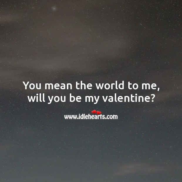 You mean the world to me, will you be my valentine? Valentine's Day Messages Image