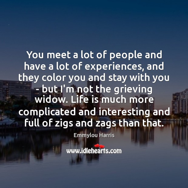 You meet a lot of people and have a lot of experiences, Image