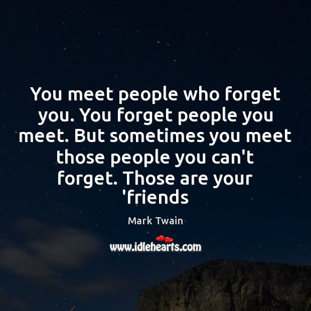You Meet People Who Forget You You Forget People You Meet But