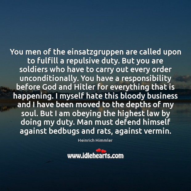 You men of the einsatzgruppen are called upon to fulfill a repulsive Image
