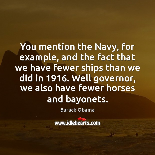 You mention the Navy, for example, and the fact that we have Image