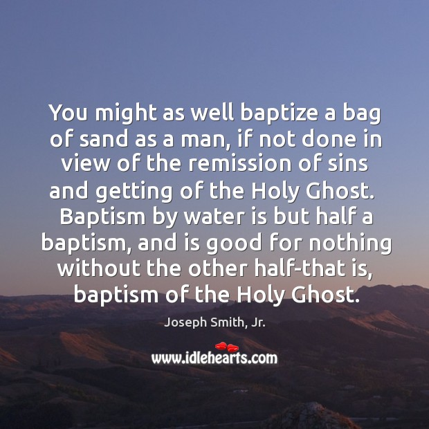 You might as well baptize a bag of sand as a man, Image