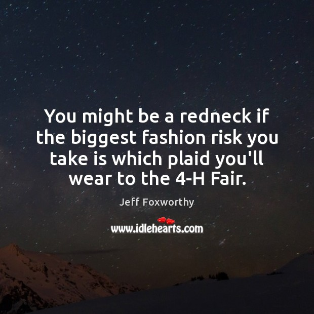 You might be a redneck if the biggest fashion risk you take Image
