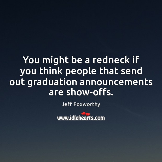 You might be a redneck if you think people that send out Graduation Quotes Image