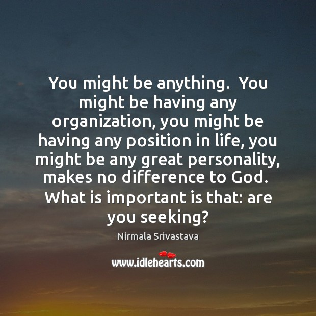 You might be anything.  You might be having any organization, you might Nirmala Srivastava Picture Quote