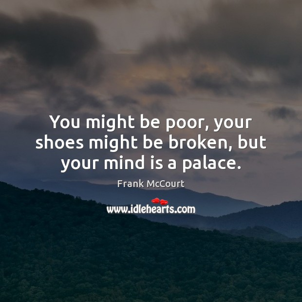 Image, You might be poor, your shoes might be broken, but your mind is a palace.
