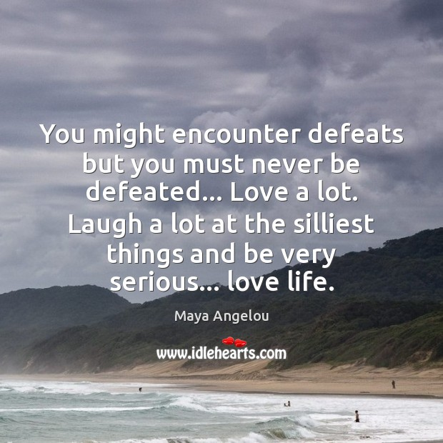 Image, You might encounter defeats but you must never be defeated… Love a