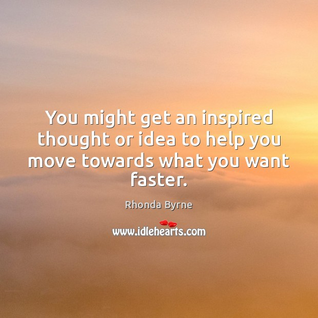 Image, You might get an inspired thought or idea to help you move towards what you want faster.