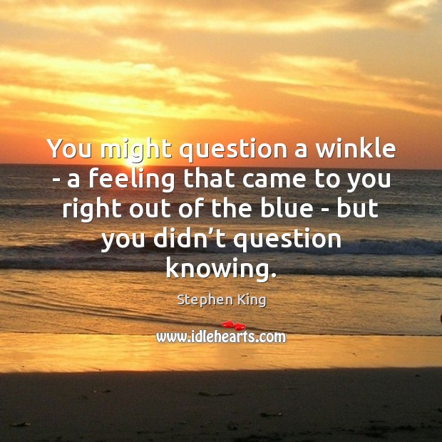 You might question a winkle – a feeling that came to you Image