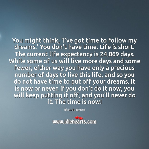 You might think, 'I've got time to follow my dreams.' You Now or Never Quotes Image