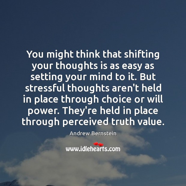 Image, You might think that shifting your thoughts is as easy as setting