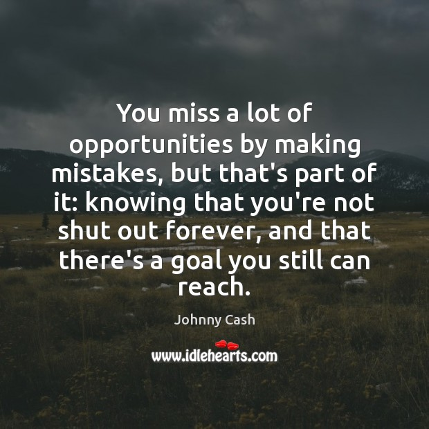 You miss a lot of opportunities by making mistakes, but that's part Johnny Cash Picture Quote