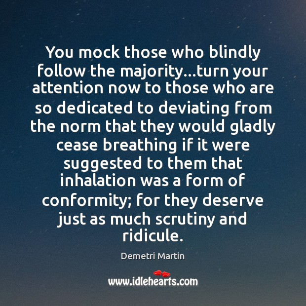 Image about You mock those who blindly follow the majority…turn your attention now