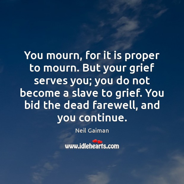 You mourn, for it is proper to mourn. But your grief serves Image