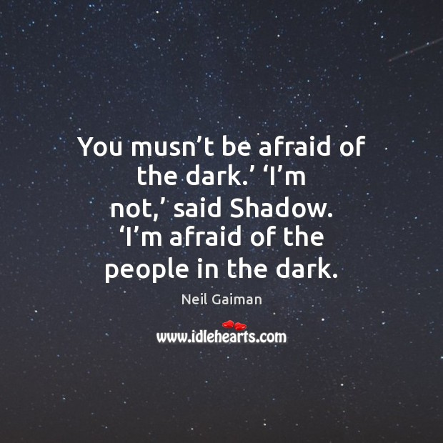 You musn't be afraid of the dark.' 'I'm not,' said Image