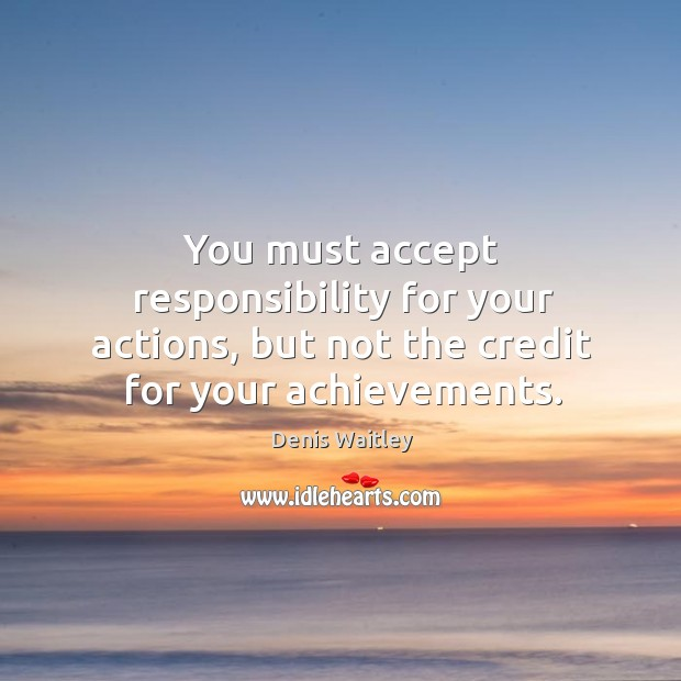 Image, You must accept responsibility for your actions, but not the credit for your achievements.