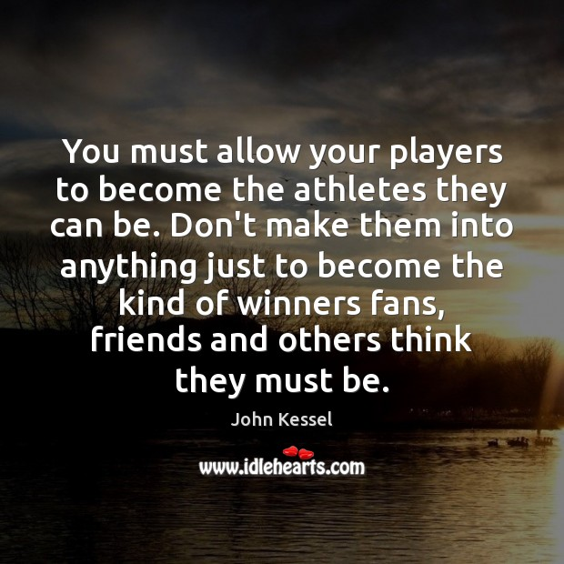 You must allow your players to become the athletes they can be. Image