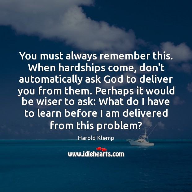 Image, You must always remember this. When hardships come, don't automatically ask God